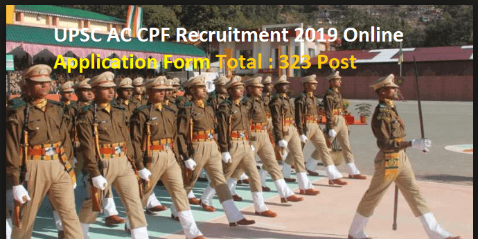 UPSC AC CPF Recruitment 2019 Online application Form Total : 323 Post