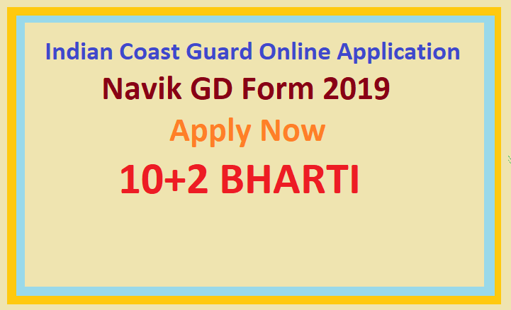 Indian Coast Guard Online Application Navik GD Form 2019 Apply 10+2 BHARTI