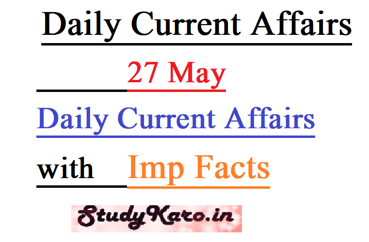 Daily Current Affairs 27 May Imp Facts All Exam
