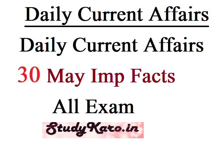 Daily Current Affairs 30 May Imp Facts