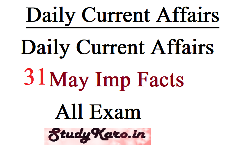 Daily Current Affairs 31 May Imp Facts All Exam